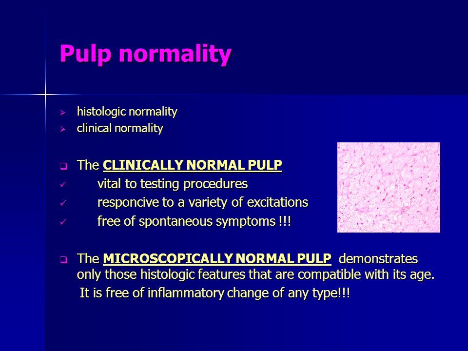 Pulp normality histologic normality histologic normality clinical normality clinical normality The CLINICALLY NORMAL PULP The CLINICALLY NORMAL PULP v