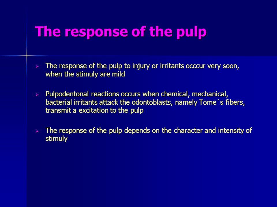 The response of the pulp The response of the pulp to injury or irritants occcur very soon, when the stimuly are mild The response of the pulp to injur