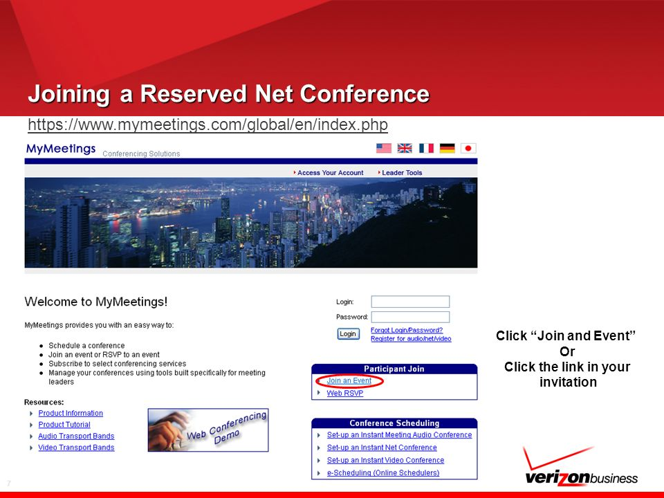 7 Joining a Reserved Net Conference https://www.mymeetings.com/global/en/index.php Click Join and Event Or Click the link in your invitation