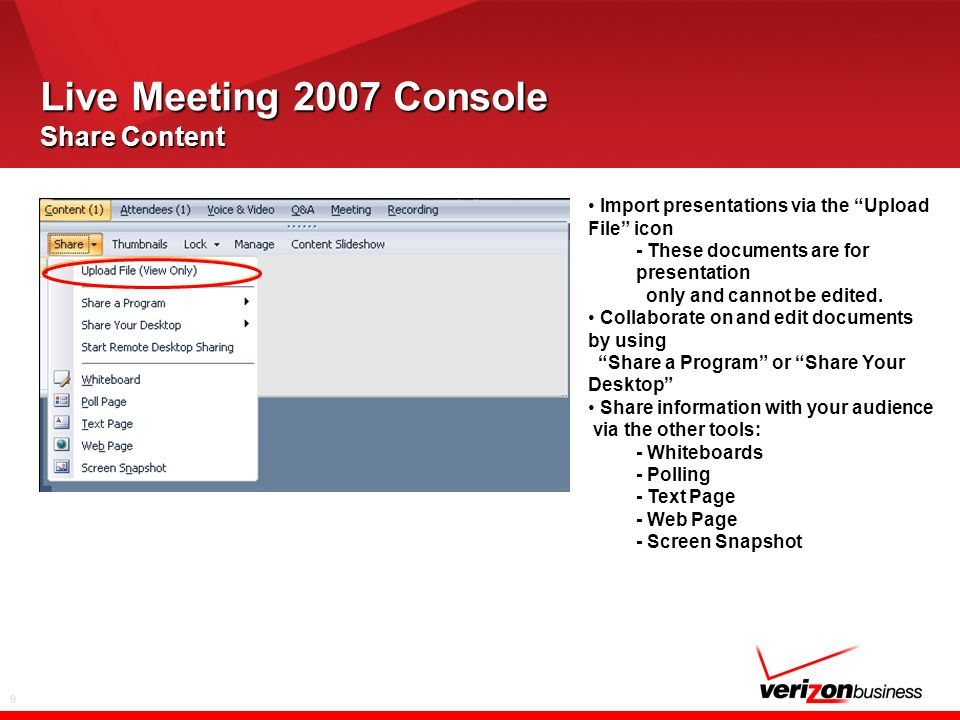 9 Live Meeting 2007 Console Share Content Import presentations via the Upload File icon - These documents are for presentation only and cannot be edited.