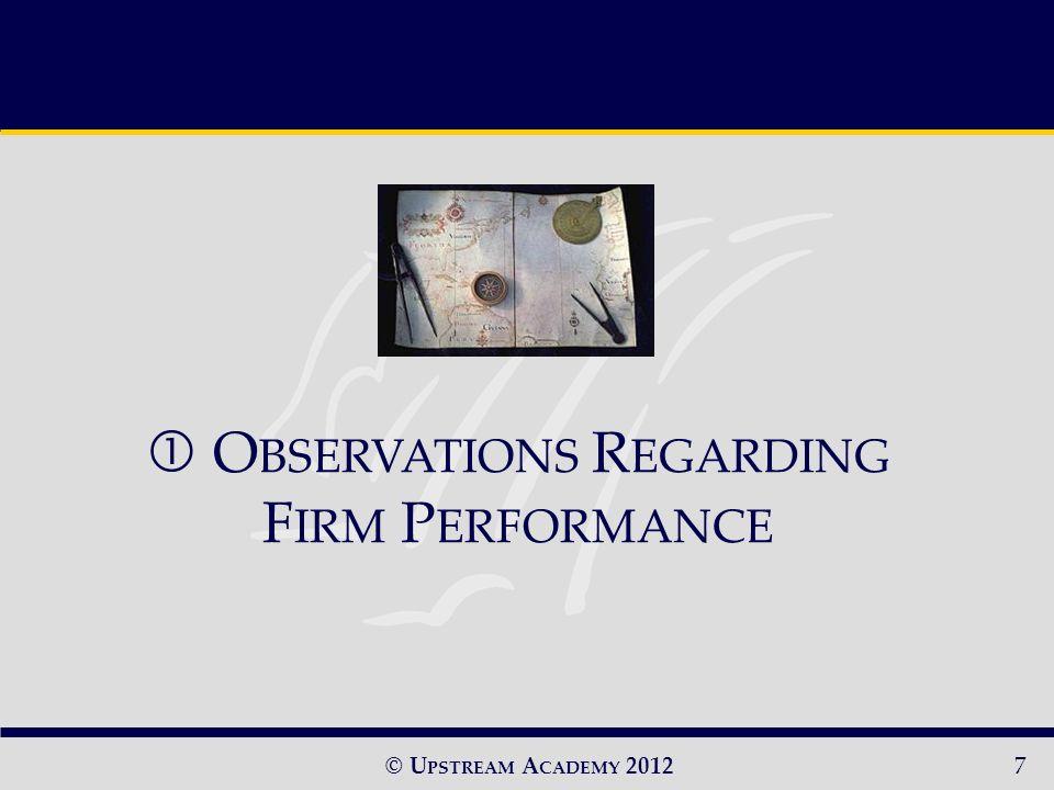 © U PSTREAM A CADEMY 20127 O BSERVATIONS R EGARDING F IRM P ERFORMANCE