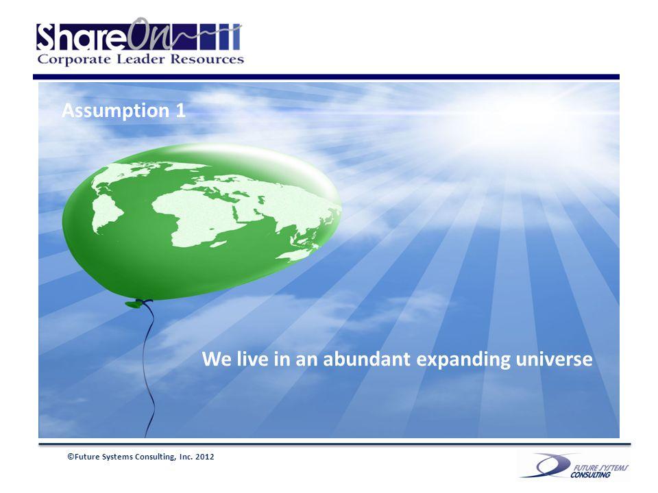 We live in an abundant expanding universe Assumption 1