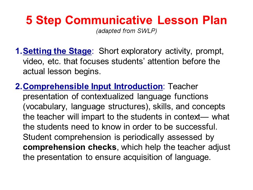 5 Step Communicative Lesson Plan (adapted from SWLP) 3.Guided Practice: Guiding, scaffolded activities that help students analyze and discover vocabulary and grammar and internalize the comp.