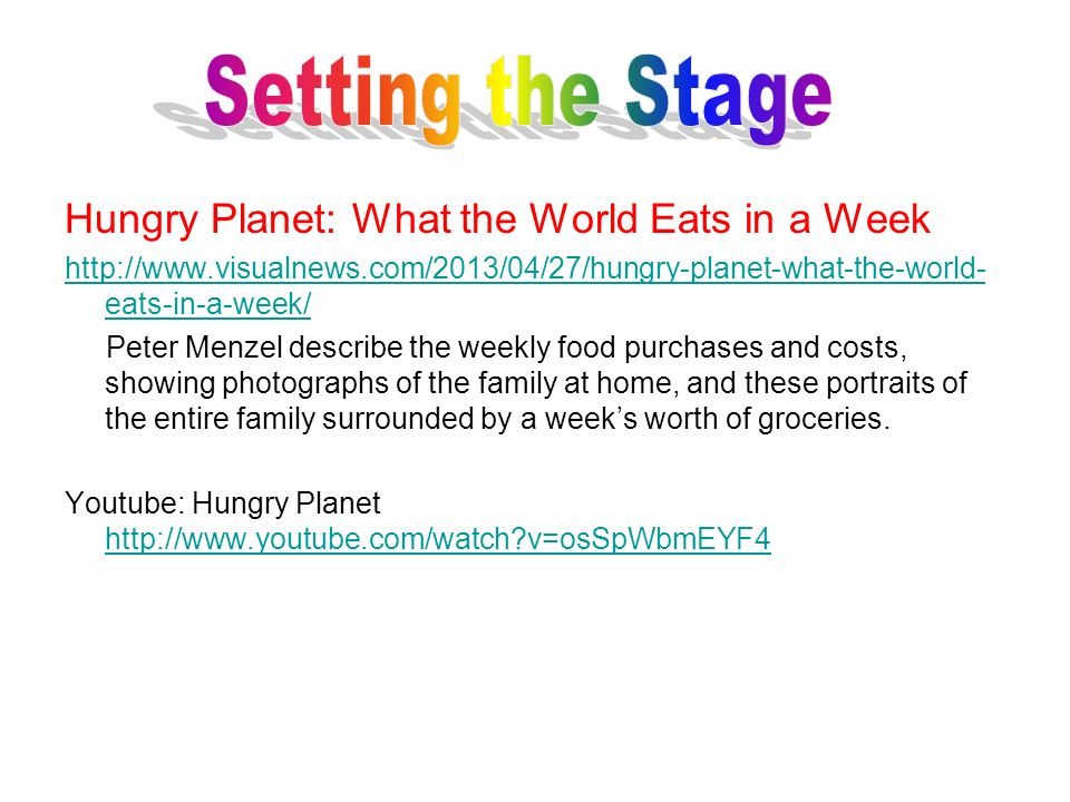 Hungry Planet: What the World Eats in a Week http://www.visualnews.com/2013/04/27/hungry-planet-what-the-world- eats-in-a-week/ Peter Menzel describe