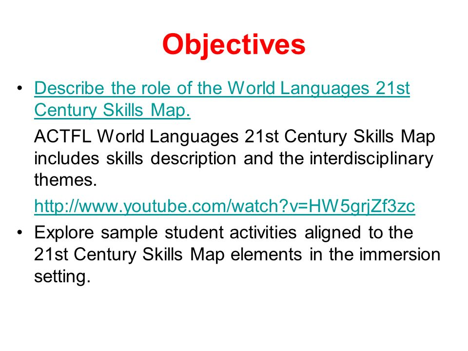 Objectives Describe the role of the World Languages 21st Century Skills Map.Describe the role of the World Languages 21st Century Skills Map. ACTFL Wo