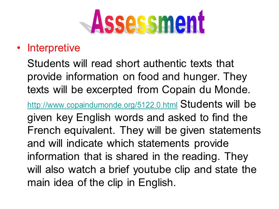 Interpretive Students will read short authentic texts that provide information on food and hunger. They texts will be excerpted from Copain du Monde.