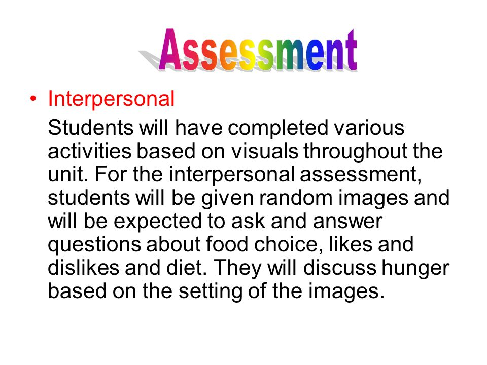 Interpersonal Students will have completed various activities based on visuals throughout the unit. For the interpersonal assessment, students will be