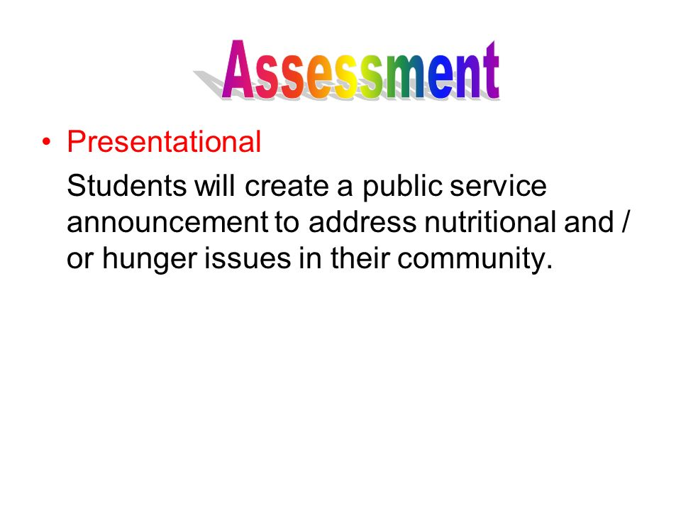 Aligning Food & Hunger Lesson Activities with 21 st Century Skills Creativity and Innovation Students will create a public service announcement to address nutritional and / or hunger issues in their community.