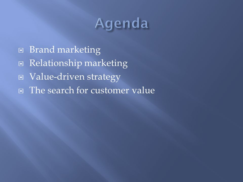 Brand marketing Relationship marketing Value-driven strategy The search for customer value