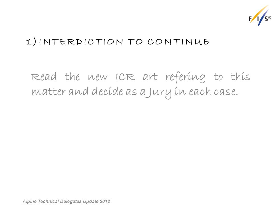 1)INTERDICTION TO CONTINUE Read the new ICR art refering to this matter and decide as a Jury in each case.