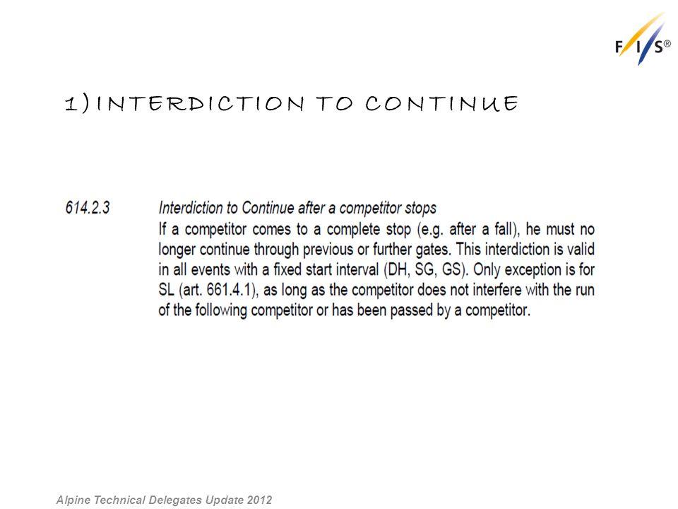 1)INTERDICTION TO CONTINUE Alpine Technical Delegates Update 2012