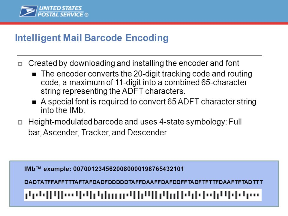 31 Intelligent Mail Barcode Encoding Created by downloading and installing the encoder and font The encoder converts the 20-digit tracking code and ro