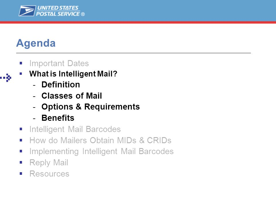 Agenda Important Dates What is Intelligent Mail? -Definition -Classes of Mail -Options & Requirements -Benefits Intelligent Mail Barcodes How do Maile