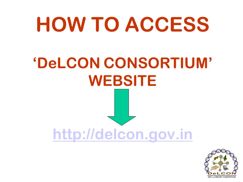 HOW TO ACCESS DeLCON CONSORTIUM WEBSITE http://delcon.gov.in http://delcon.gov.in