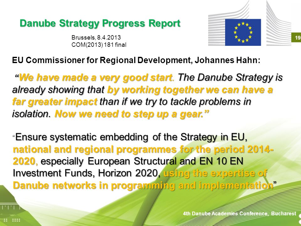 EU Commissioner for Regional Development, Johannes Hahn: We have made a very good start. The Danube Strategy is already showing that by working togeth