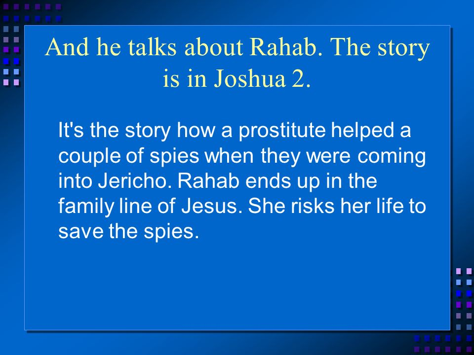 And he talks about Rahab. The story is in Joshua 2.
