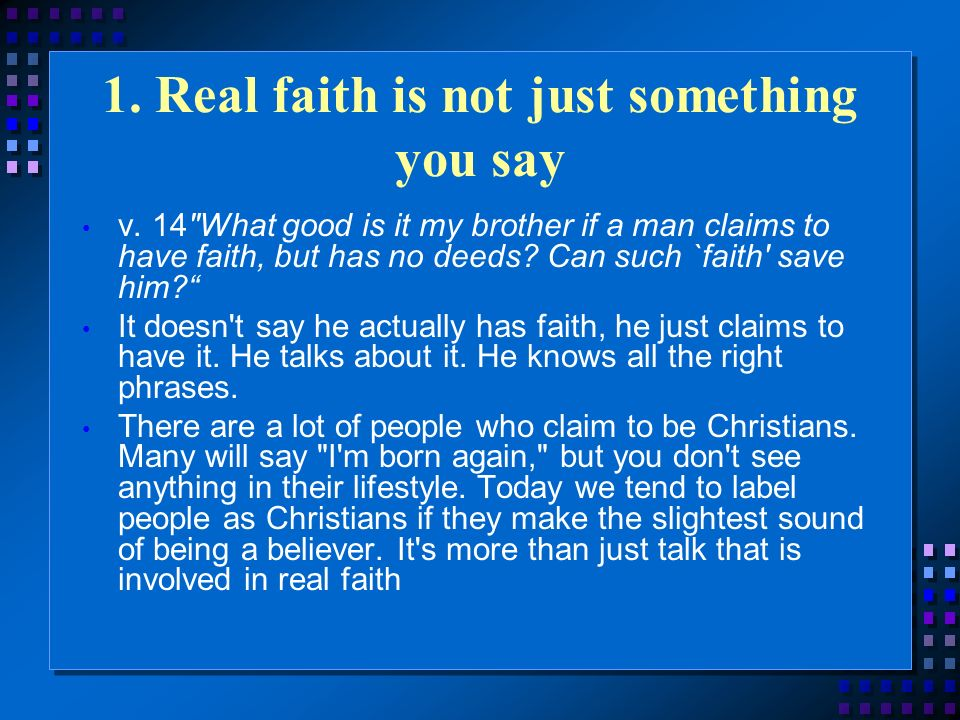 4.Real faith is not just something you believe You believe that there is one God.