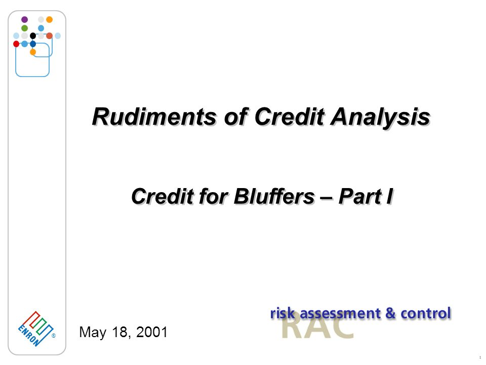 ® 1 Rudiments of Credit Analysis May 18, 2001 Credit for Bluffers – Part I