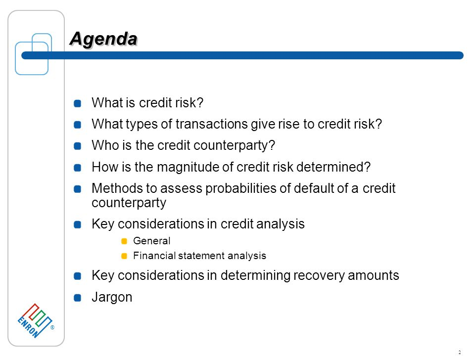 ® 2 Agenda What is credit risk. What types of transactions give rise to credit risk.