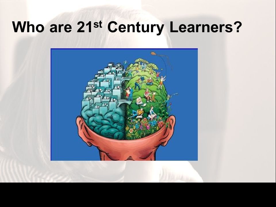 Who are 21 st Century Learners?