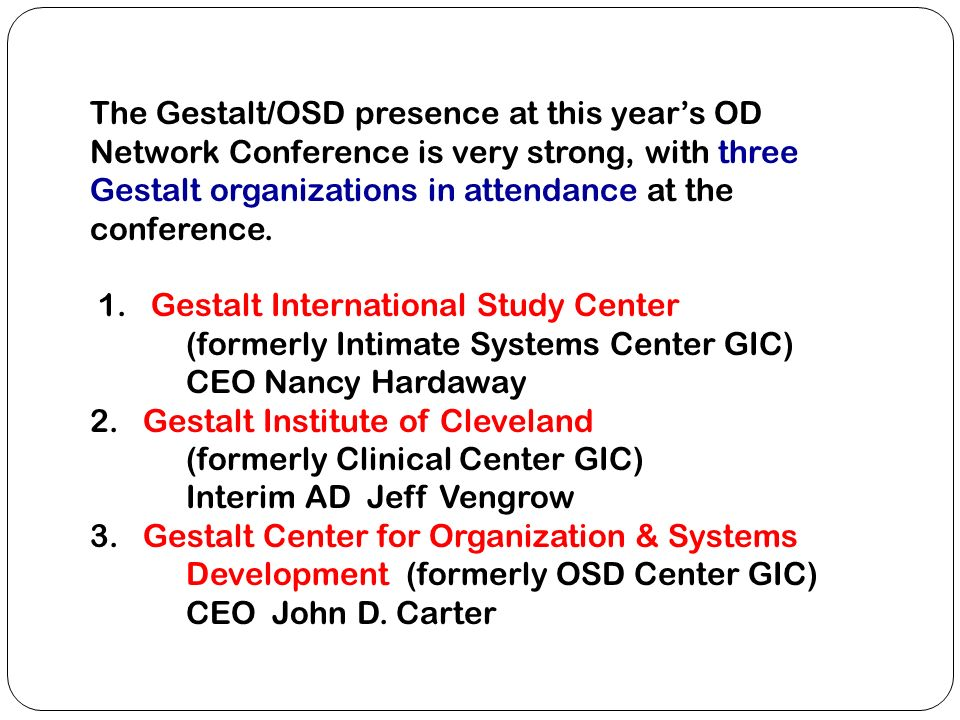 The Gestalt/OSD presence at this years OD Network Conference is very strong, with three Gestalt organizations in attendance at the conference.