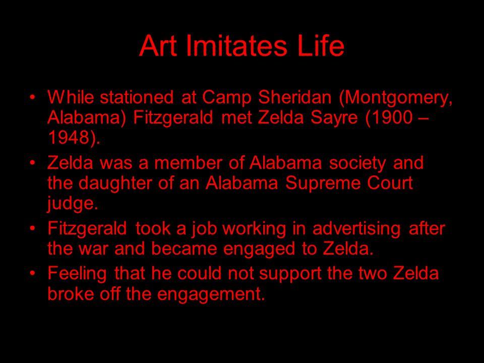 Art Imitates Life While stationed at Camp Sheridan (Montgomery, Alabama) Fitzgerald met Zelda Sayre (1900 – 1948).