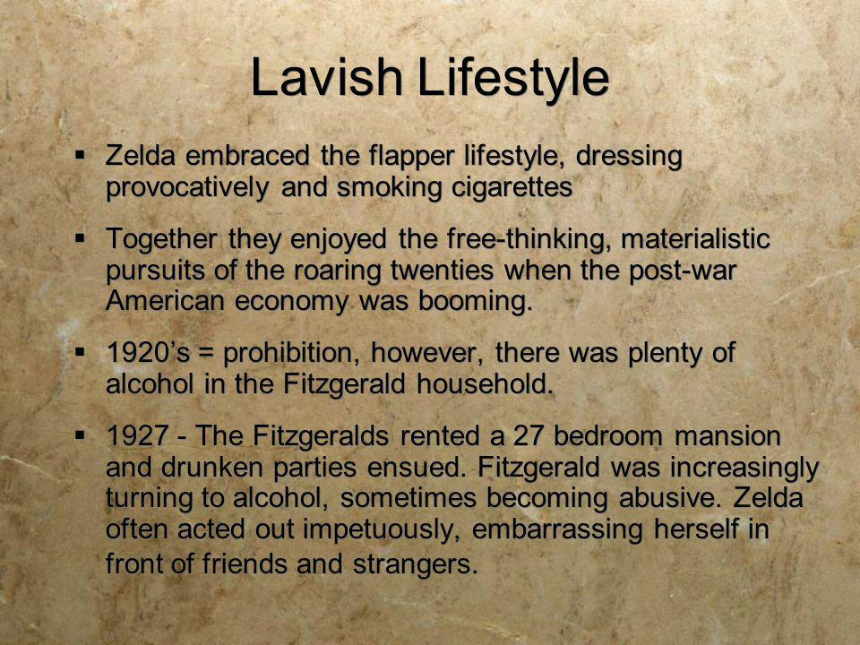 Lavish Lifestyle Zelda embraced the flapper lifestyle, dressing provocatively and smoking cigarettes Together they enjoyed the free-thinking, material