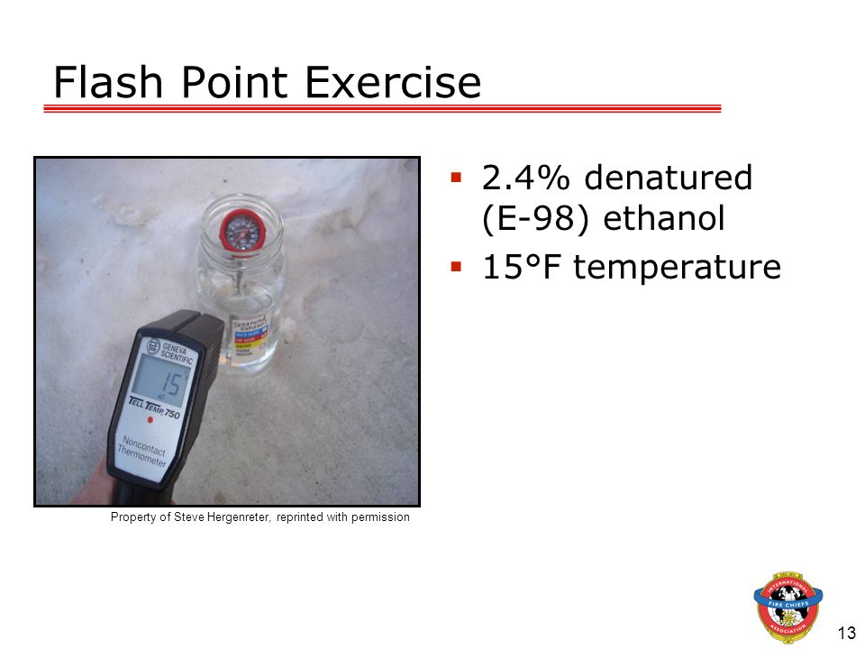 Flash Point Exercise 2.4% denatured (E-98) ethanol 15°F temperature 13 Property of Steve Hergenreter, reprinted with permission