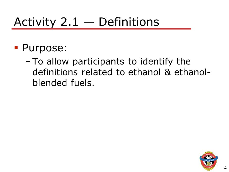 4 Activity 2.1 Definitions Purpose: –To allow participants to identify the definitions related to ethanol & ethanol- blended fuels.