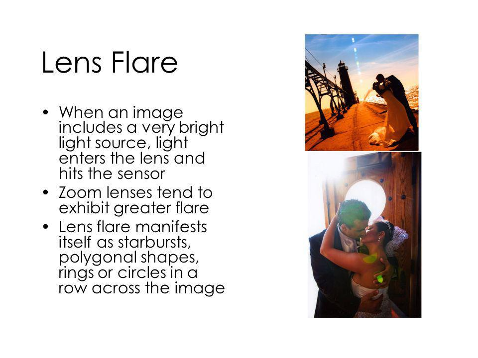 When an image includes a very bright light source, light enters the lens and hits the sensor Zoom lenses tend to exhibit greater flare Lens flare manifests itself as starbursts, polygonal shapes, rings or circles in a row across the image
