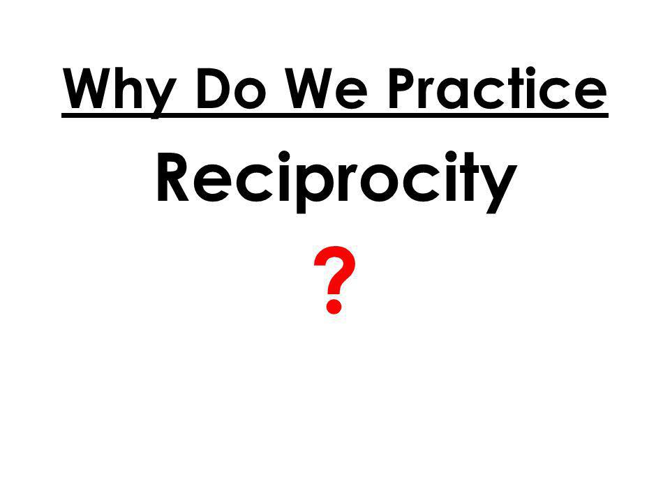 Why Do We Practice Reciprocity