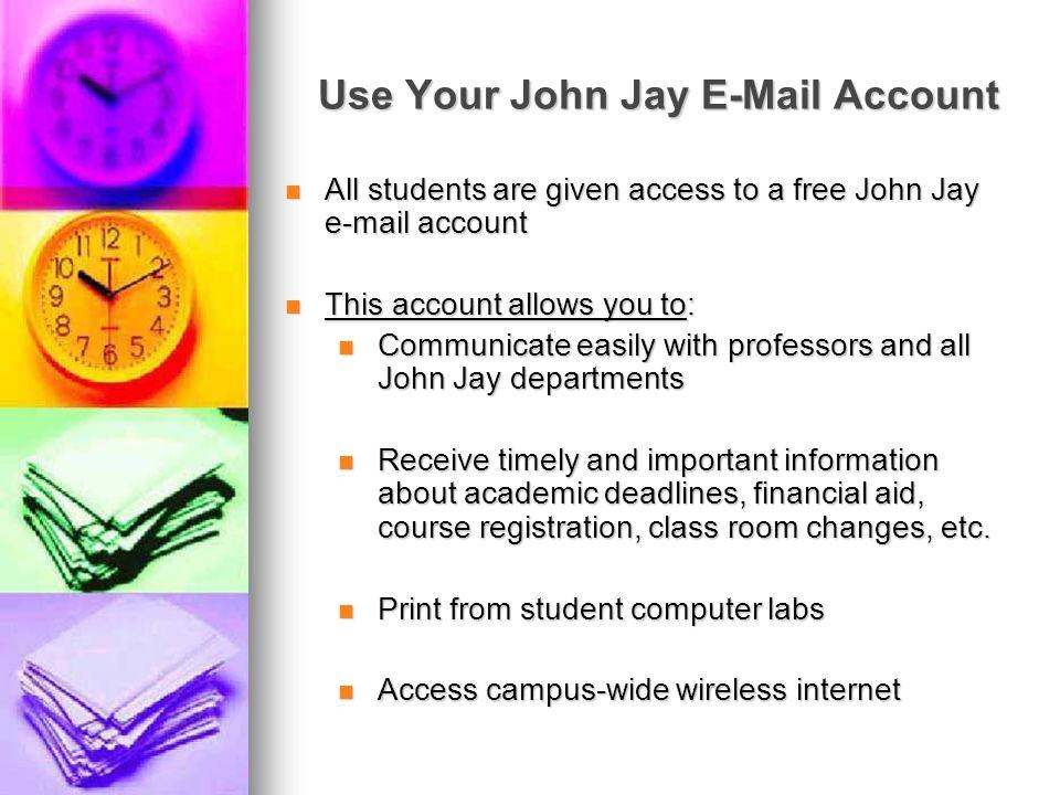 Use Your John Jay E-Mail Account All students are given access to a free John Jay e-mail account All students are given access to a free John Jay e-ma