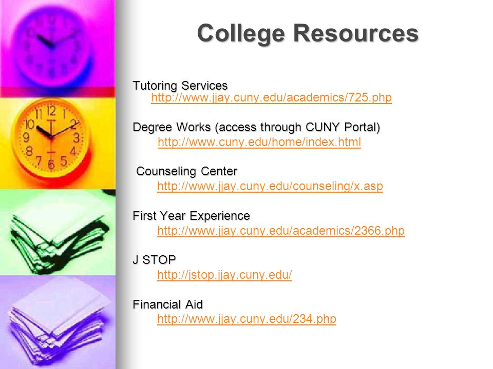 College Resources Tutoring Services Tutoring Services http://www.jjay.cuny.edu/academics/725.php http://www.jjay.cuny.edu/academics/725.php Degree Wor