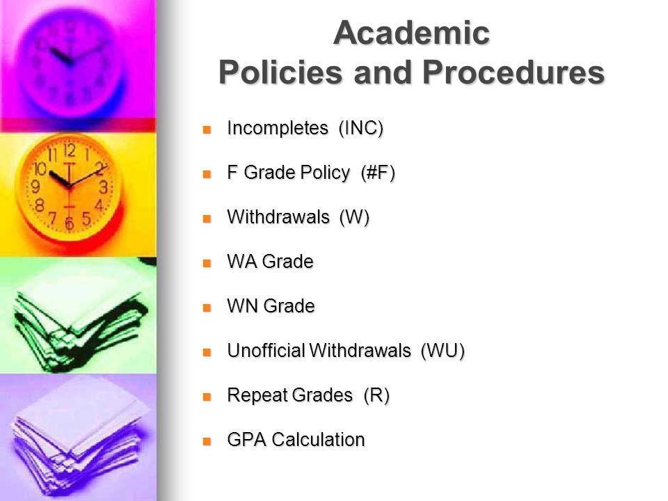 Academic Policies and Procedures Incompletes (INC) Incompletes (INC) F Grade Policy (#F) F Grade Policy (#F) Withdrawals (W) Withdrawals (W) WA Grade