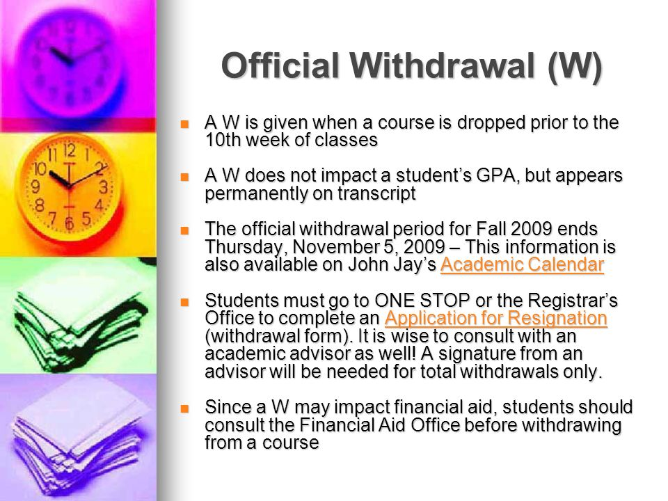 Official Withdrawal (W) A W is given when a course is dropped prior to the 10th week of classes A W is given when a course is dropped prior to the 10t