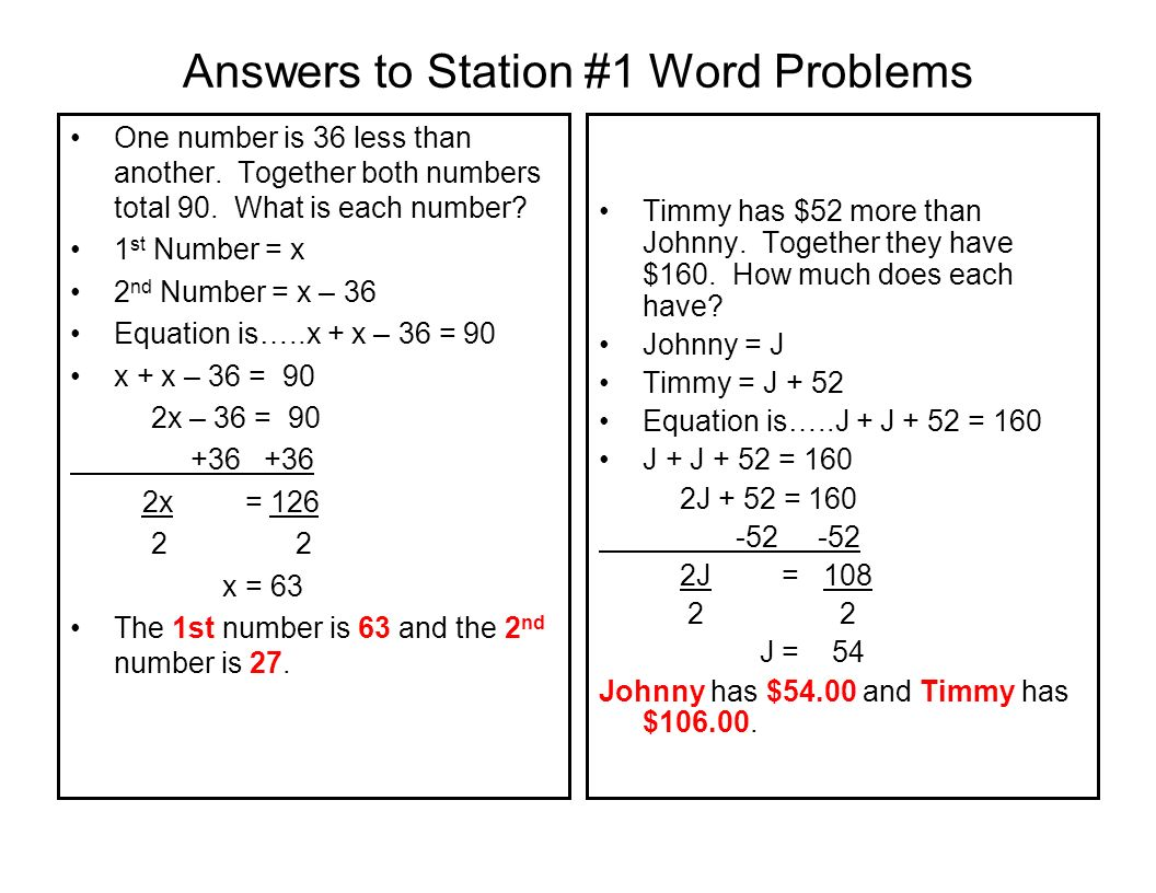 Answers to Station #1 Word Problems One number is 36 less than another. Together both numbers total 90. What is each number? 1 st Number = x 2 nd Numb
