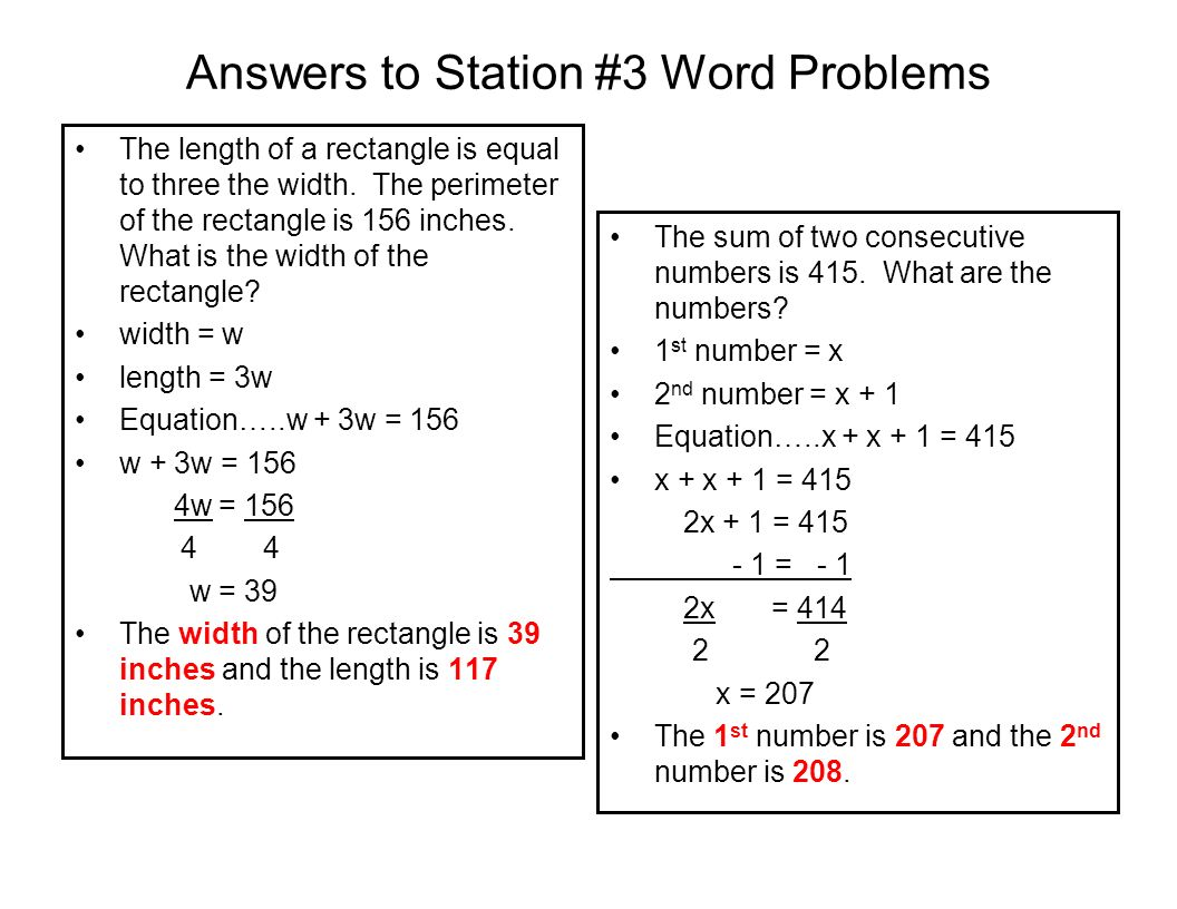 Answers to Station #3 Word Problems The length of a rectangle is equal to three the width. The perimeter of the rectangle is 156 inches. What is the w