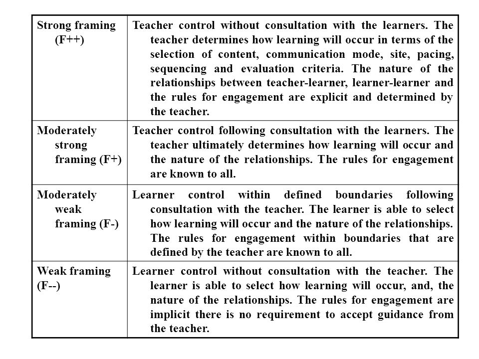 Strong framing (F++) Teacher control without consultation with the learners. The teacher determines how learning will occur in terms of the selection