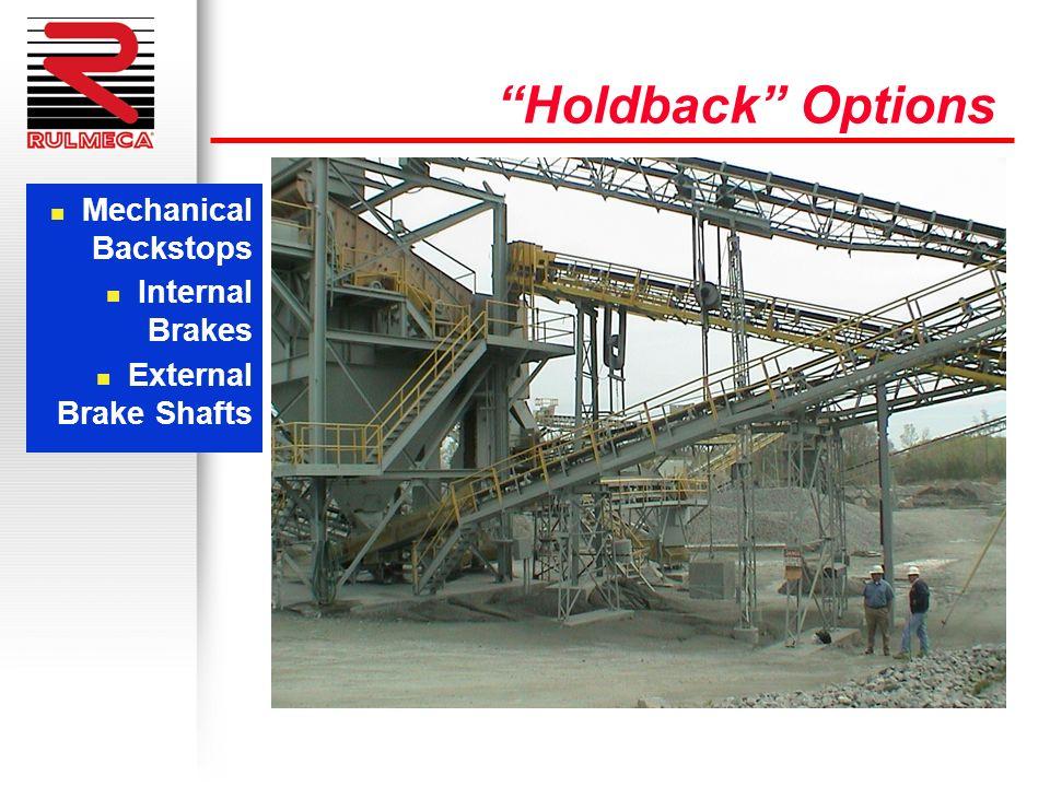 Holdback Options n Mechanical Backstops n Internal Brakes n External Brake Shafts