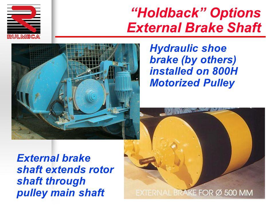 Holdback Options External Brake Shaft Hydraulic shoe brake (by others) installed on 800H Motorized Pulley External brake shaft extends rotor shaft thr