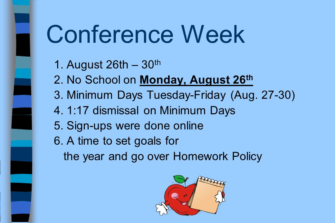 Conference Week 1. August 26th – 30 th 2. No School on Monday, August 26 th 3. Minimum Days Tuesday-Friday (Aug. 27-30) 4. 1:17 dismissal on Minimum D