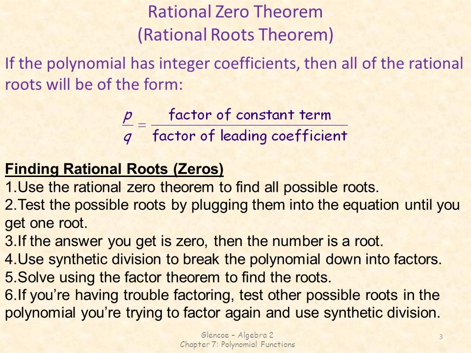3 Rational Zero Theorem (Rational Roots Theorem) If the polynomial has integer coefficients, then all of the rational roots will be of the form: Findi