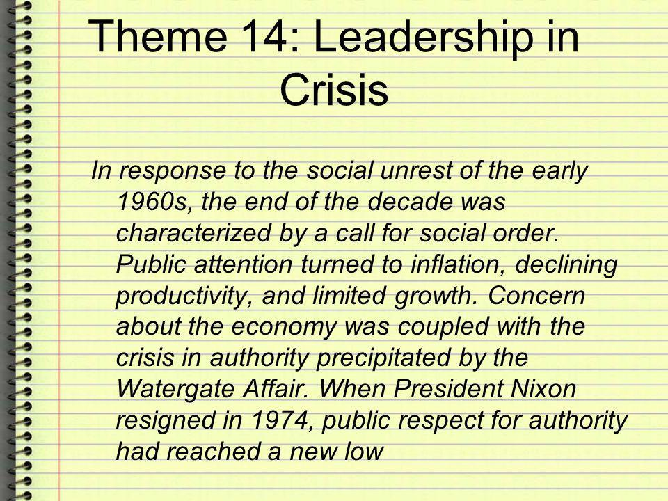 Theme 14: Leadership in Crisis In response to the social unrest of the early 1960s, the end of the decade was characterized by a call for social order