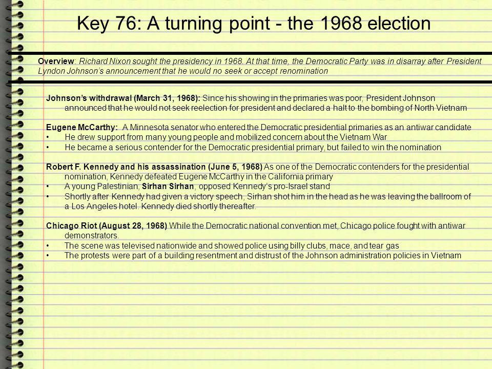 Key 76: A turning point - the 1968 election Overview: Richard Nixon sought the presidency in 1968. At that time, the Democratic Party was in disarray