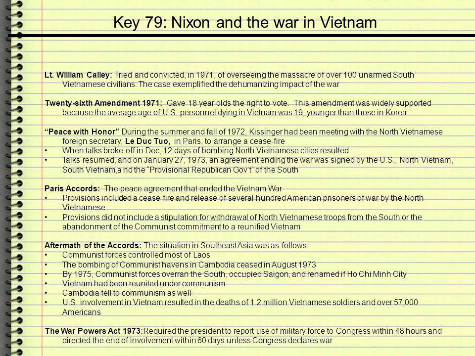 Key 79: Nixon and the war in Vietnam Lt. William Calley: Tried and convicted, in 1971, of overseeing the massacre of over 100 unarmed South Vietnamese