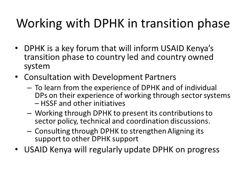 Working with DPHK in transition phase DPHK is a key forum that will inform USAID Kenyas transition phase to country led and country owned system Consu
