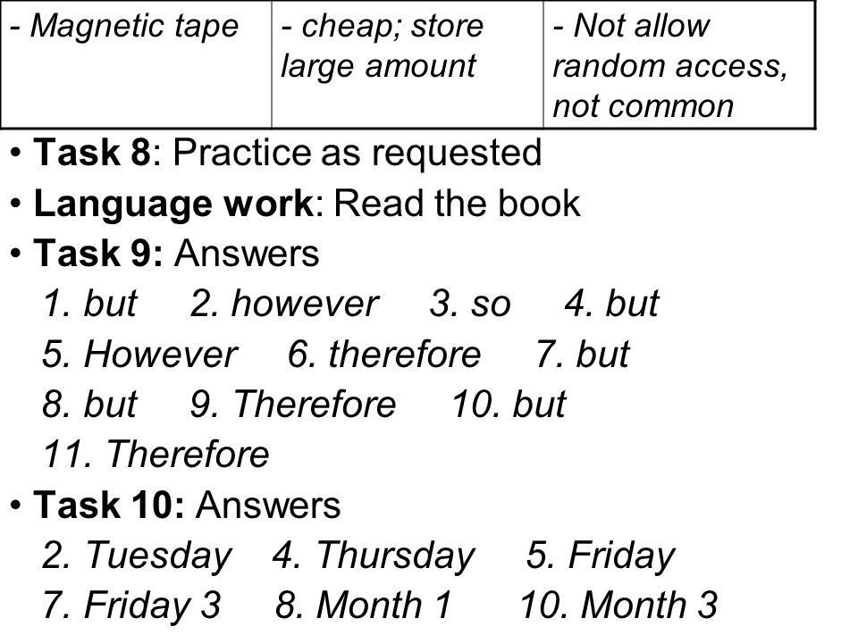 Task 8: Practice as requested Language work: Read the book Task 9: Answers 1. but 2. however 3. so 4. but 5. However 6. therefore 7. but 8. but 9. The