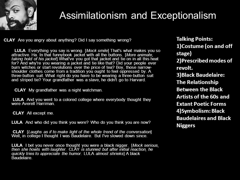 Assimilationism and Exceptionalism CLAY Are you angry about anything? Did I say something wrong? LULA Everything you say is wrong. [Mock smile] That's