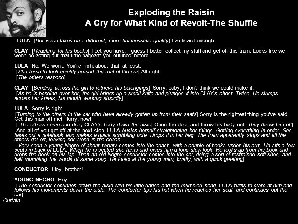 Exploding the Raisin A Cry for What Kind of Revolt-The Shuffle LULA [Her voice takes on a different, more businesslike quality] I've heard enough. CLA