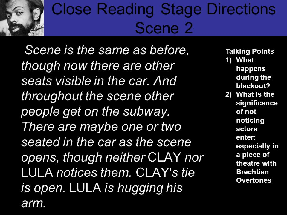 Close Reading Stage Directions Scene 2 Scene is the same as before, though now there are other seats visible in the car. And throughout the scene othe